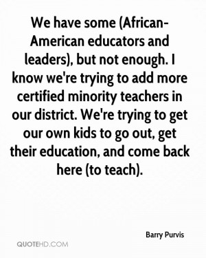 We have some (African-American educators and leaders), but not enough ...