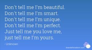 Don't tell me I'm beautiful. Don't tell me I'm smart. Don't tell me I ...
