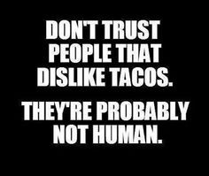 how can you not like a taco tacos are like parfaits and everyone loves ...