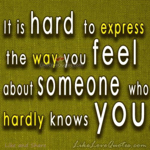 It is hard to express the way you feel