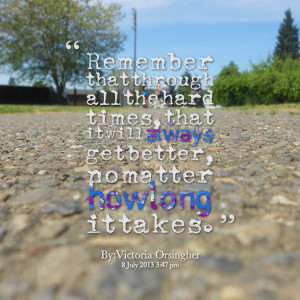Quotes Picture: remember that through all the hard times, that it will ...