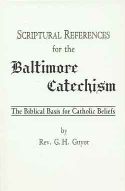 ... For The Baltimore Catechism - The Biblical Basis For Catholic Beliefs