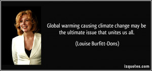 Global warming causing climate change may be the ultimate issue that ...