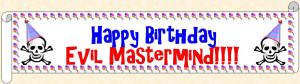 Happy Birthday Evil Mastermind