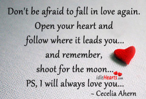 Don't be afraid to fall in love again. Open your heart and