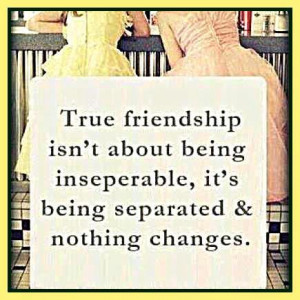 True friendship isn't about being inseparable,