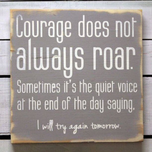 Courage does not always roar!