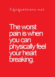 more quotes like The worst pain is when you can physically feel your ...