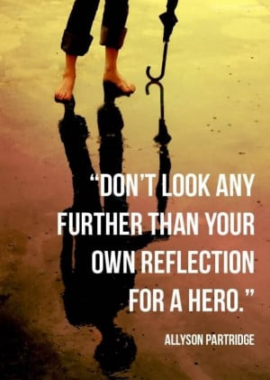 Dont look any further than your own reflection for a hero quote