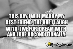 This Day I Will Marry My Best Friend, The One I Laugh With, Live For ...