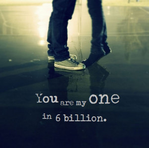 Home » Picture Quotes » Sweet » You are my one in 6 billion