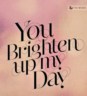 youbrightenmydayfivewordsau