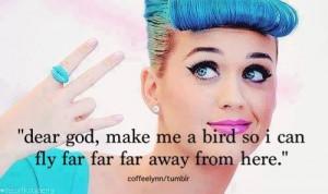 Katy perry quotes sayings dear god bird