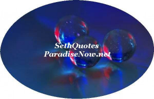 Paradisenow.net: Seth Quotes & Seth Excerpts