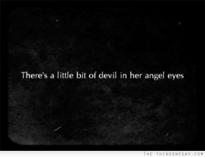 There's a little bit of devil in her angel eyes