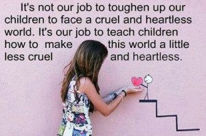 Teach your children kindness.
