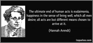 The ultimate end of human acts is eudaimonia, happiness in the sense ...