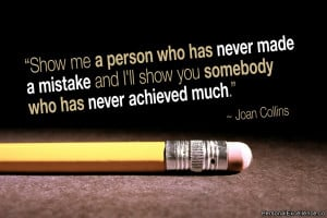 "Inspirational Quote: ""Show me a person who has never made a mistake ..."