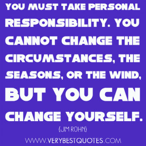You must take personal responsibility (Change Yourself Quotes)