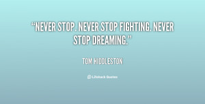 "Never stop. Never stop fighting. Never stop dreaming."""