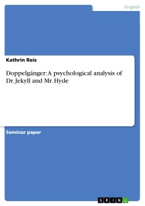 Titel: Doppelgänger: A psychological analysis of Dr. Jekyll and Mr ...
