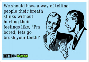 We should have a way of telling people their breath stinks