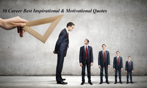 30 Career Best Inspirational and Motivational Quotes