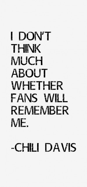 """don't think much about whether fans will remember me."""""""