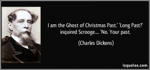 am the Ghost of Christmas Past.' 'Long Past?' inquired Scrooge ...