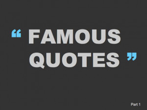 Famous remarks are very seldom quoted correctly.