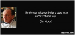 like the way Wiseman builds a story in an unconventional way Jim