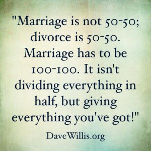 ... Willis DaveWillis.org marriage is not 50-50 but 100-100 divorce quote