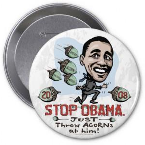 acorn_funny_anti_obama_button-rf3f89d5df6c94edfb14f0bd8ce548c91_x7j17 ...
