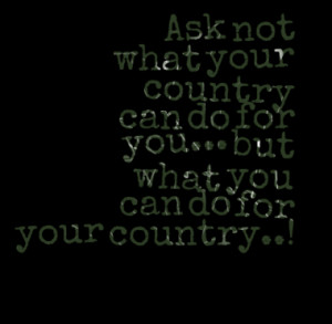 what your country can do for you but what you can do for your country ...
