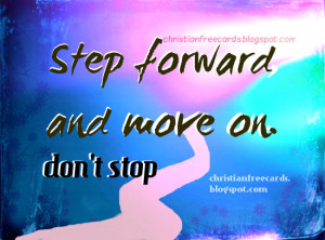 quote, Step Forward and move on. christian religious quotes ...