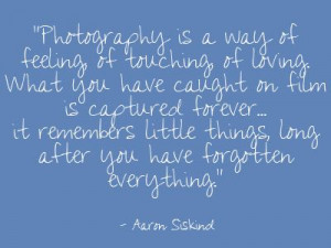 Aaron Siskind quote. This IS my dear friend Treacy Mize.