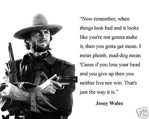 Clint-Eastwood-Josey-Wales-when-things-look-bad-Quote-8-x-10-Photo ...