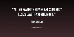 """All my favorite movies are somebody else's least favorite movie."""""""