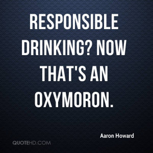 Responsible Drinking? Now that's an Oxymoron.