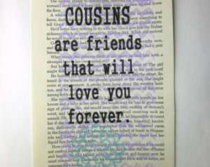 Cousins are friends that will love you forever, print on a book page ...