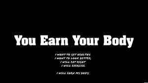 You Earn Your Body ~ Confidence Quote