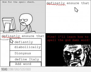 hate spell checker. I can never spell that word.