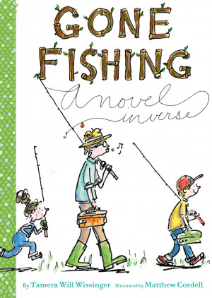 New Voice: Tamera Will Wissinger on Gone Fishing: A Novel In Verse