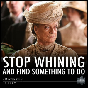 Dowager Countess Grantham Violet Crawley: Stop whining and find ...