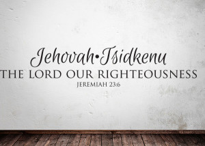 Jehovah-Tsidkenu - The Lord Our Righteousness - Jeremiah 23:6