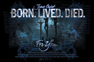 Jesus Christ BORN. LIVED. DIED. FOR YOU Inspirational Poster (John 1 ...