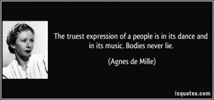 ... people is in its dance and in its music. Bodies never lie. - Agnes de