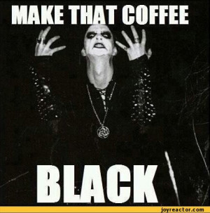 make that coffee black / funny pictures :: black :: metal-time ...