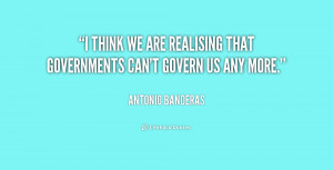 think we are realising that governments can't govern us any more ...