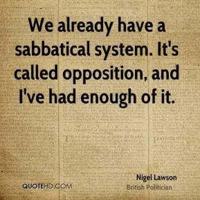 We already have a sabbatical system. It's called opposition, and I've ...